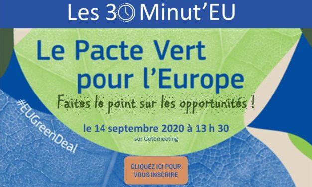 """WEBINAIRE""""30 Minut'EU – Le Pacte vert européen, faites le point sur les opportunités !"""
